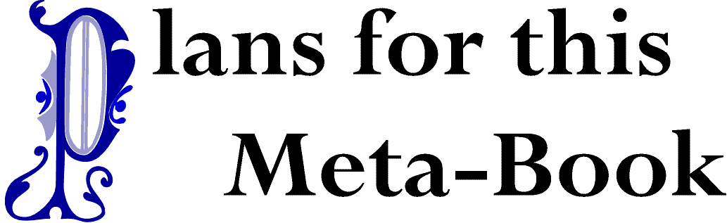 Plans for this Meta-Book (link to Table of Contents)